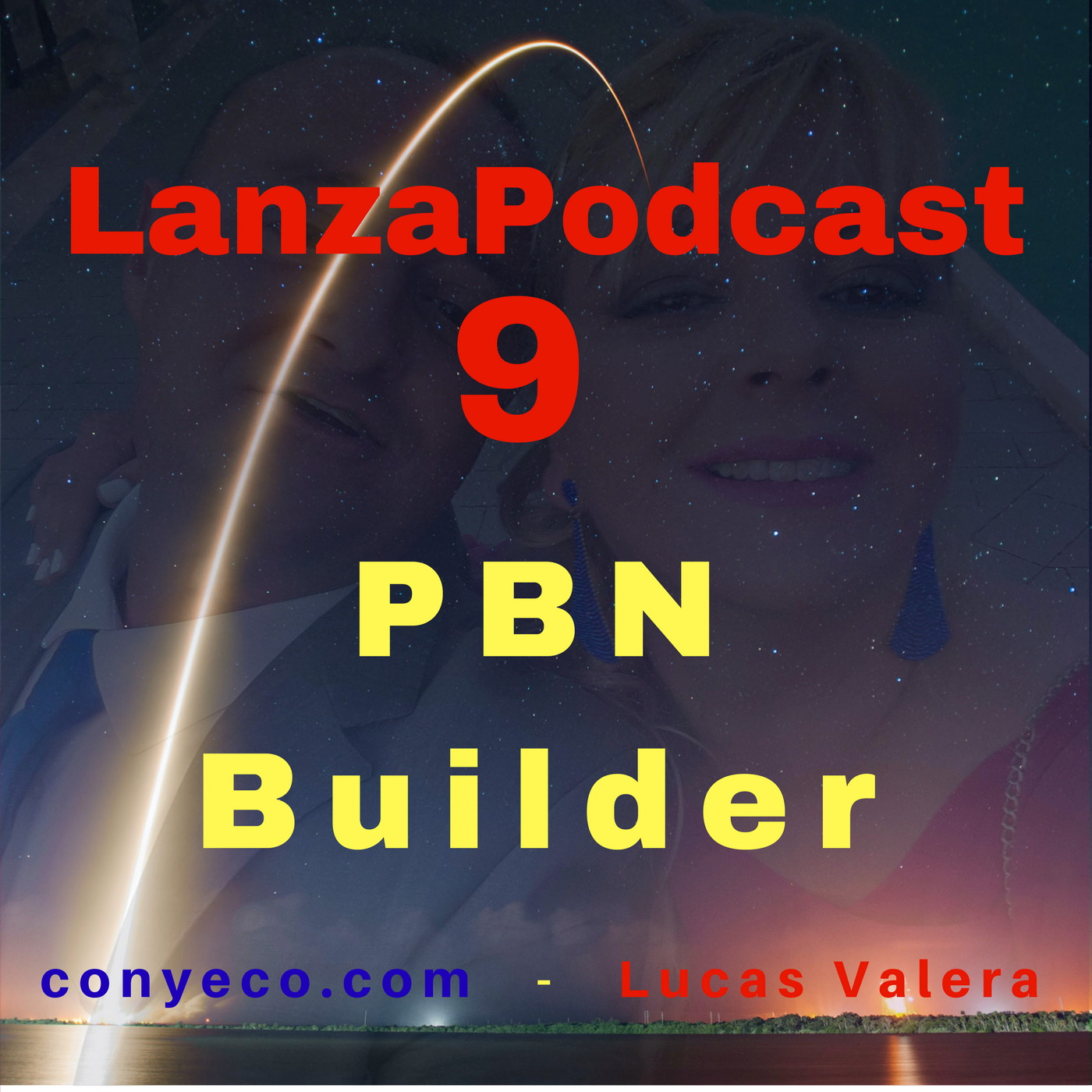 LanzaPodcast-9-PBN-Builder-conyeco.com-Lucas-Valera-Rank Your Videos and Sites On Page 1 By Leveraging The POWER of PBN'S Without All The Hassle of Building One